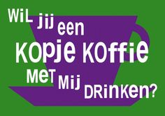 This says: Would you like to drink a cup of coffee with me.  The Dutch love coffee.