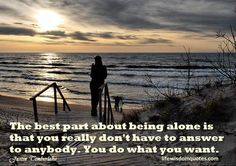 Quotes about being alone and happy confirm once again that the loneliness is as appearance which has positive and negative side, like everything else. Loneliness Quotes, Alone Quotes, Do What You Want, Positive And Negative, You Really, Lonely, Happy, Outdoor, Image