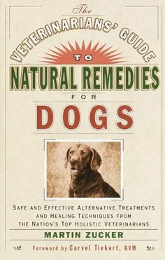 Veterinarians Guide to Natural Remedies for Dogs : Safe and Effective Alternative Treatments and Healing Techniques from the Nations Top Holistic Veterinarians by Martin Zucker, http://www.amazon.com/dp/0609803727/ref=cm_sw_r_pi_dp_695wrb1901QXM