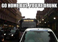 Go home bus, you're drunk