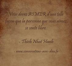 Vous devez AIMER d'une telle façon que la personne que vous aimez se sente libre. - Thich Nhat Hanh http://ift.tt/1hbAx37