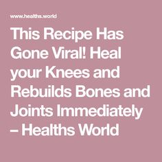 This Recipe Has Gone Viral! Heal your Knees and Rebuilds Bones and Joints Immediately – Healths World