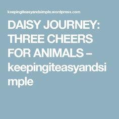 DAISY JOURNEY: THREE CHEERS FOR ANIMALS – keepingiteasyandsimple