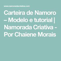 Carteira de Namoro – Modelo e tutorial | Namorada Criativa - Por Chaiene Morais