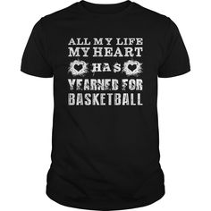 All my life my - my heart has yearned for basketball - t shirts and hoodies