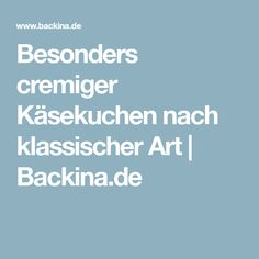 Besonders cremiger Käsekuchen nach klassischer Art   Backina.de