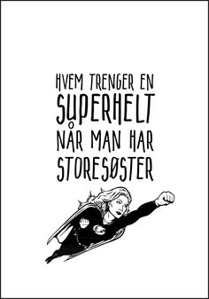 Storesøster er Supermann - Plakat fra Plakatbar.no Cooperative Learning, Super, Norway, Inspirational Quotes, Relationship, Anime, Cards, Movie Posters, Fictional Characters
