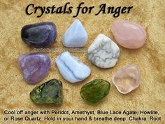 "Crystals for Anger — Cool off anger with Peridot, Amethyst, Blue Lace Agate, Howlite, or Rose Quartz. Hold your preferred crystal(s) in your hand and take few deep breaths until you start to relax. — Anger can be an indication of a Root chakra imbalance. — Affirmations: ""I remain calm and centered even in frustrating situations."" ..... ""I am completely healed of all anger and resentment."""