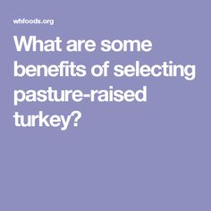What are some benefits of selecting pasture-raised turkey?
