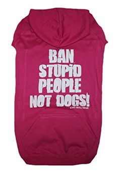 Ban Stupid People Not Dogs Dog Hoodie Pink Large 4045lbs * Want additional info? Click on the image. (This is an affiliate link) #DogsHoodies