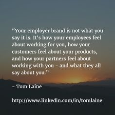Your employer brand is not what you say it is. It's how your employees feel about working for you, how your customers feel about your products, and how your partners feel about working with you - and what they all say about you. http://www.linkedin.com/in/tomlaine ** Looking for social media recruitment advice or support? Contact me at tom.laine@somehow.fi.
