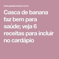 Casca de banana faz bem para saúde; veja 6 receitas para incluir no cardápio
