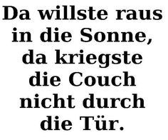 there you are wanting to be in the sun and then you can't fit the couch through the door. Take A Smile, German Quotes, Craft Quotes, Funny Slogans, Soul Quotes, Have A Laugh, Man Humor, True Words, Funny Cute