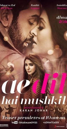 Directed by Karan Johar.  With Aishwarya Rai Bachchan, Ranbir Kapoor, Anushka Sharma, Fawad Khan. This story explores love - the shapes it takes, the ways it changes us and the exhilarating and often terrifying ride it takes us on. It is the journey of two characters, Alizeh and Ayan, as they navigate life, love and heartbreak.