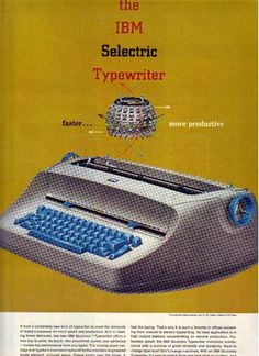 "ad for ibm selectric. Learned to type on this baby ( when I was lucky and got to use the electric!)  ""sem, sem, sem, space"""