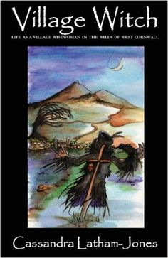 Village Witch: Life as a Village Wise Woman in the Wilds of West Cornwall: Cassandra Latham-Jones: 9781906958237: Amazon.com: Books