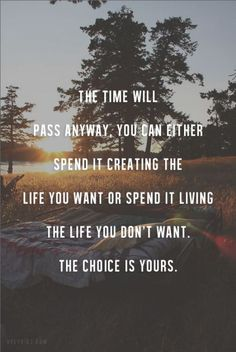 It is your choice, make the best of it!