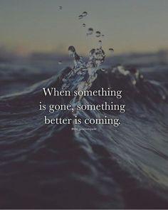 When something is gone, something better is coming life quotes quotes quote inspirational quotes wisdom wisdom quotes life quotes and sayings Faith Quotes, Wisdom Quotes, True Quotes, Words Quotes, Best Quotes, Motivational Quotes, Inspirational Quotes, Sayings, Quotes Quotes