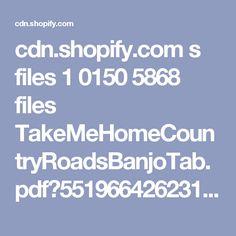 cdn.shopify.com s files 1 0150 5868 files TakeMeHomeCountryRoadsBanjoTab.pdf?5519664262313822253
