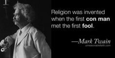Funny Mark Twain Religion Invented Quote Picture - Religion was invented when the first con man met the first fool. Losing My Religion, Anti Religion, Great Quotes, Inspirational Quotes, Top Quotes, Life Quotes, Atheist Quotes, Quotable Quotes, Atheist Agnostic