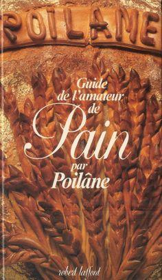 Lionel POILÂNE, Guide de l'amateur de pain, 1981 http://www.poilane.com/pages/fr/company_culture_bibliotheque.php