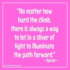 Find the silver lining, there always, always is one. Make Happy, Silver Lining, Oprah, Let It Be, Thoughts, Ideas
