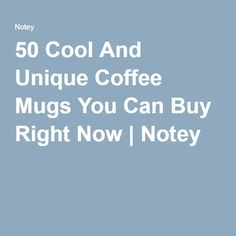 50 Cool And Unique Coffee Mugs You Can Buy Right Now | Notey