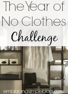 "Feeling overwhelmed by your closet lately? Help yourself simplify by taking the ""Year of No Clothes"" Challenge! Alter your mindset about possessions and learn to genuinely appreciate the items you already own instead of always being in pursuit of more."