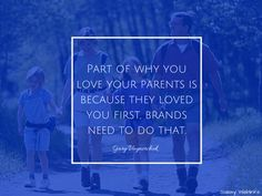 Part of why you love your parents is because they loved you first, brands NEED to do that — Gary Vaynerchuk. #branding #success #quotes #marketingquote