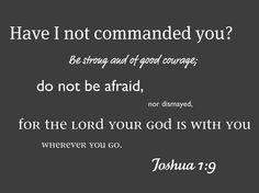 Joshua 1:9. AMEN!