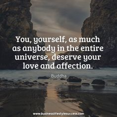 You, yourself, as much as anybody in the entire universe, deserve your love and affection. #buddha #universe #motivational