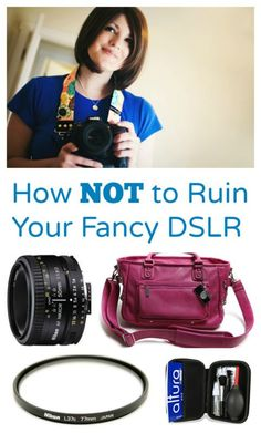 How NOT To Ruin Your Fancy DSLR - Tips, tricks and products to help you preserve your digital camera for years to come!