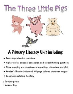 Three Little Pigs reading comprehension unit.  Includes text, inference and higher order thinking questions as well as reader response worksheets, a reader's theater script and song lyrics retelling the story.