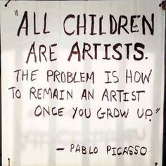 All Children are artists -- Picasso #quote