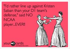 'I'd rather line up against Kristen Saban than your D1 team's defense,' said NO NCAA player...EVER!!