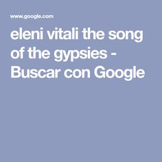 eleni vitali the song of the gypsies - Buscar con Google Jorge Martinez, Gypsy, Songs, Google, Song Books