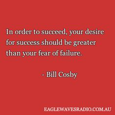 If only the fear of failure wasn't so strong more people would succeed.