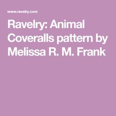 Ravelry: Animal Coveralls pattern by Melissa R. M. Frank