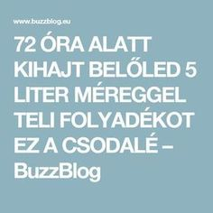 72 ÓRA ALATT KIHAJT BELŐLED 5 LITER MÉREGGEL TELI FOLYADÉKOT EZ A CSODALÉ – BuzzBlog
