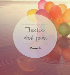 This too shall pass - Proverb. Both highs and lows are not permanent... Live in the moment. #now