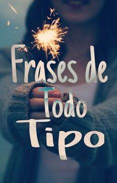 Frases de Todo Tipo (en Wattpad) https://www.wattpad.com/story/67867032  #(null) #amreading #books #wattpad