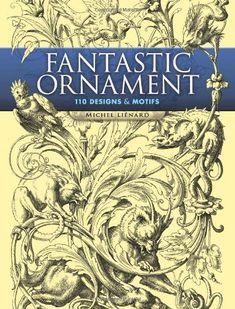 Fantastic Ornament: 110 Designs and Motifs (Dover Pictorial Archive) by Michel Liénard,http://www.amazon.com/dp/0486452298/ref=cm_sw_r_pi_dp_9J4esb1MAAK22SGQ