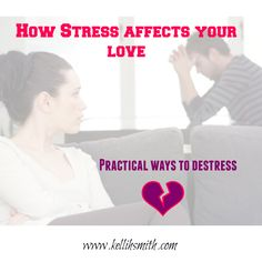 How stress affects your love and relationships. Ways to stop stressing by Author and Relationship Coach Kelli H Smith.