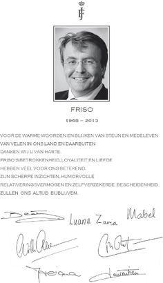 Here the word of thanks from the royal family of the Netherlands after the death of Prince Friso . It is signed by his widow, the Princess Mabel , daughters countesses Luana and Zaria, Princess Beatrix, Willem-Alexander King, Queen Maxima, Prince Constantijn and Princess Laurentien