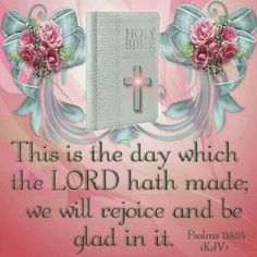 Psalms (KJV) This is the day which the Lord hath made, we will rejoice and be glad in it! Bible Verses Kjv, King James Bible Verses, Favorite Bible Verses, Bible Quotes, Bible Psalms, Joy Of The Lord, Love The Lord, Gods Love, Christian Ecards