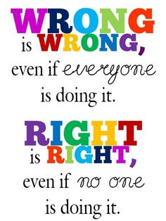 """""""Wrong is wrong, even if everyone is doing it. Right is right, even if no one is doing it.""""  -St. Augustine"""