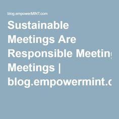 Sustainable Meetings Are Responsible Meetings | blog.empowermint.com #greenmeetings #eventprofs