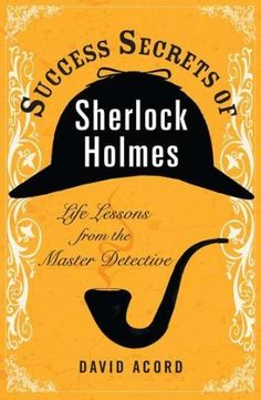 Success Secrets of Sherlock Holmes: Life Lessons from the Master Detective by David Acord, http://www.amazon.com/dp/B008SM0M3M/ref=cm_sw_r_pi_dp_9.1Prb01CQ03C