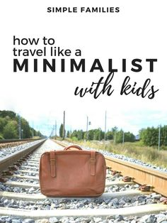 How to travel like a minimalist with kids | minimalism with kids | how to pack for travel with kids | how to travel with kids | packing light | methods for packing