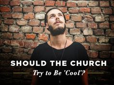 Should the Church try to be cool? What do you think?